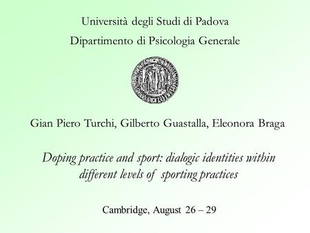 Doping practice and sport: dialogic identities within different levels of sporting practices Gian Piero Turchi, Gilberto Guastalla, Eleonora Braga Cambridge,