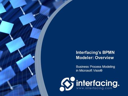 Business Process Modeling in Microsoft Visio® Interfacing's BPMN Modeler: Overview.