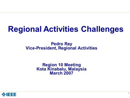 CE v5.5 1 Pedro Ray Vice-President, Regional Activities Region 10 Meeting Kota Kinabalu, Malaysia March 2007 Regional Activities Challenges.