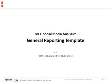 © National University of Singapore. All rights reserved. NICF-Social Media Analytics General Reporting Template v.1 Permission granted for student use.