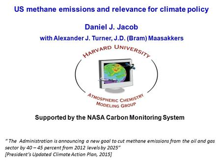 US methane emissions and relevance for climate policy Daniel J. Jacob with Alexander J. Turner, J.D. (Bram) Maasakkers Supported by the NASA Carbon Monitoring.