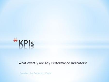 What exactly are Key Performance Indicators? Created by Federico Viola.