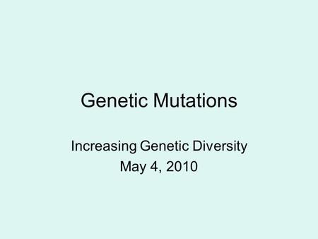 Genetic Mutations Increasing Genetic Diversity May 4, 2010.