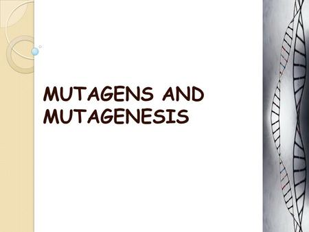 MUTAGENS AND MUTAGENESIS. Mutagens  Naturally occurring mutations are referred as spontaneous mutations and are thought to arise through chance errors.