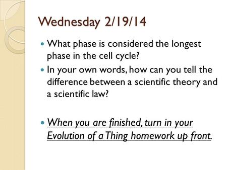 Wednesday 2/19/14 What phase is considered the longest phase in the cell cycle? In your own words, how can you tell the difference between a scientific.