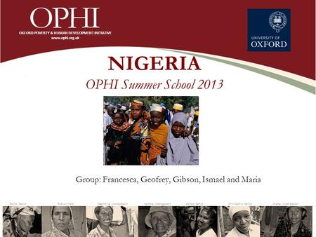 NIGERIA OPHI Summer School 2013 Group: Francesca, Geofrey, Gibson, Ismael and Maria.