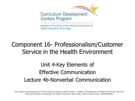 Component 16- Professionalism/Customer Service in the Health Environment Unit 4-Key Elements of Effective Communication Lecture 4b-Nonverbal Communication.