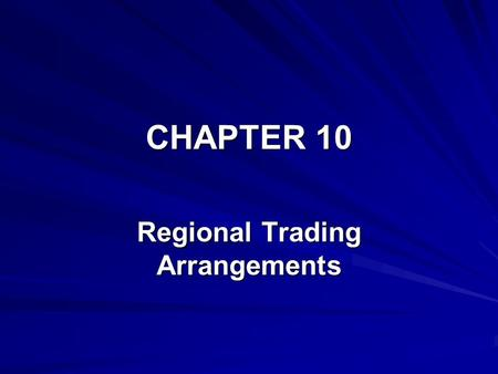 CHAPTER 10 Regional Trading Arrangements. 2 Types of regional trading arrangements Free-Trade Area — all members of the group remove tariffs on each other's.