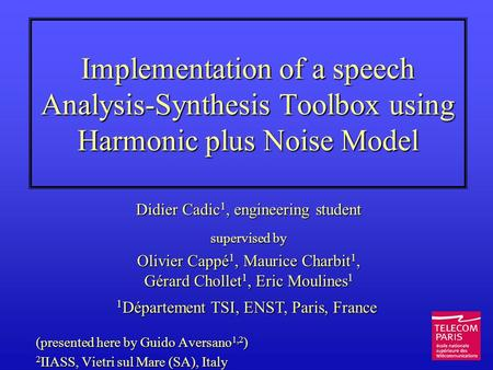 Implementation of a speech Analysis-Synthesis Toolbox using Harmonic plus Noise Model Didier Cadic 1, engineering student supervised by Olivier Cappé.