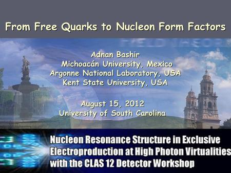 Adnan Bashir Michoacán University, Mexico Michoacán University, Mexico Argonne National Laboratory, USA Kent State University, USA From Free Quarks to.