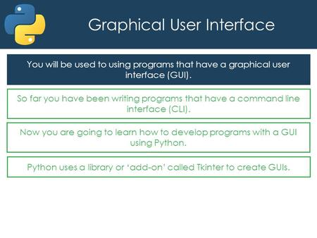 Graphical User Interface You will be used to using programs that have a graphical user interface (GUI). So far you have been writing programs that have.
