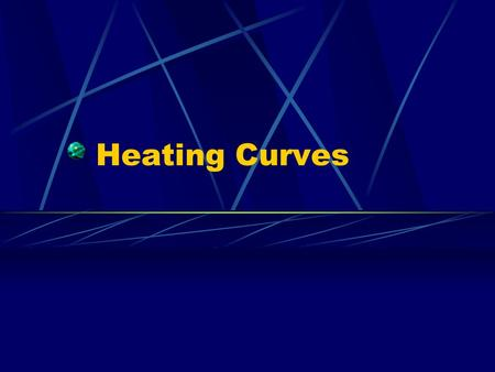 Heating Curves. Energy and Phase Change When adding heat to a solid, energy added increases the temperature and entropy until the melting point is reached.