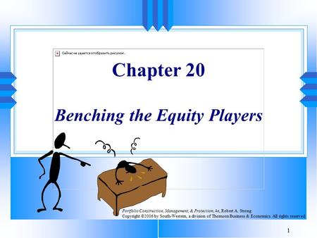 1 Chapter 20 Benching the Equity Players Portfolio Construction, Management, & Protection, 4e, Robert A. Strong Copyright ©2006 by South-Western, a division.