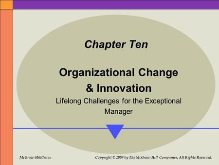 McGraw-Hill/Irwin Copyright © 2009 by The McGraw-Hill Companies, All Rights Reserved. Chapter Ten Organizational Change & Innovation Lifelong Challenges.