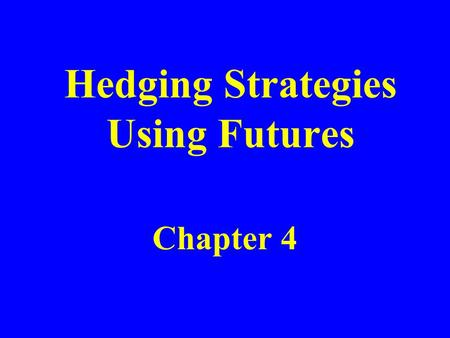 Hedging Strategies Using Futures Chapter 4. Long & Short Hedges A long futures hedge is appropriate when you know you will purchase an asset in the future.