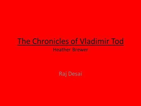 The Chronicles of Vladimir Tod Heather Brewer Raj Desai.