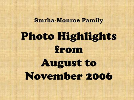 Smrha-Monroe Family Photo Highlights from August to November 2006.