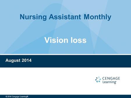 Nursing Assistant Monthly © 2014 Cengage Learning®. August 2014 Vision loss.