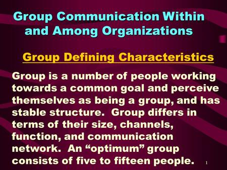 1 Group Communication Within and Among Organizations Group Defining Characteristics Group is a number of people working towards a common goal and perceive.