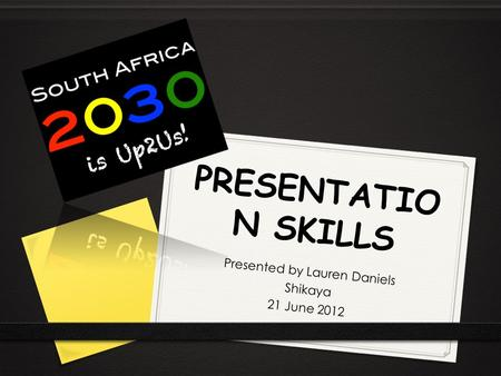 PRESENTATIO N SKILLS Presented by Lauren Daniels Shikaya 21 June 2012.