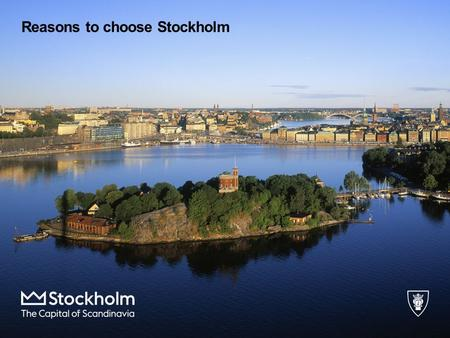 Reasons to choose Stockholm. Location Excellent flight connections and reliable public transportation.