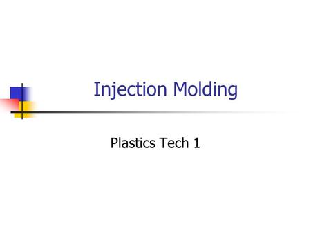 Injection Molding Plastics Tech 1. Composition of Plastics Lesson Essential Question: What is injection molding & how do we achieve part fabrication from.