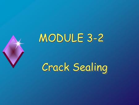 MODULE 3-2 Crack Sealing. Learning Objectives  Describe the primary sealant types  Describe the major factors that affect performance  Describe conditions.