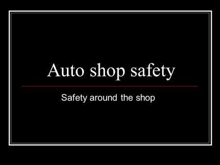 Auto shop safety Safety around the shop. Safety Which characteristic is essential for the professional auto technician? Responsible attitude Knowledge.