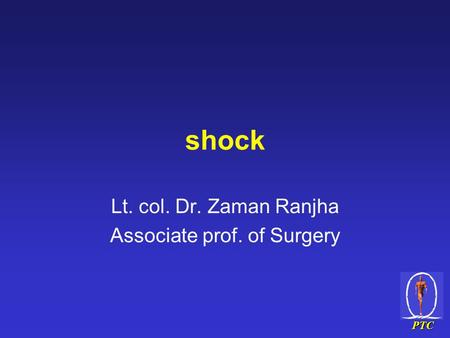 PTC shock Lt. col. Dr. Zaman Ranjha Associate prof. of Surgery.