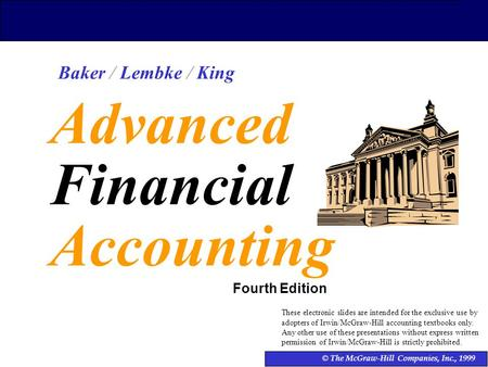 1 © The McGraw-Hill Companies, Inc., 1999 Advanced Financial Accounting Fourth Edition Baker / Lembke / King These electronic slides are intended for the.