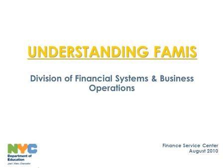 UNDERSTANDING FAMIS Division of Financial Systems & Business Operations 1 Finance Service Center August 2010.