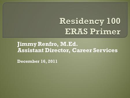 Jimmy Renfro, M.Ed. Assistant Director, Career Services December 16, 2011.