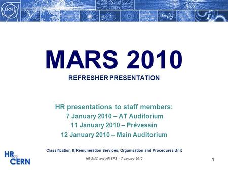 1 HR-SMC and HR-SPS – 7 January 2010 1 MARS 2010 REFRESHER PRESENTATION HR presentations to staff members: 7 January 2010 – AT Auditorium 11 January 2010.