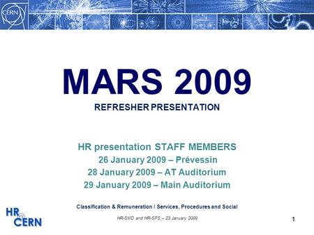 1 HR-SMD and HR-SPS – 23 January 2009 1 MARS 2009 REFRESHER PRESENTATION HR presentation STAFF MEMBERS 26 January 2009 – Prévessin 28 January 2009 – AT.