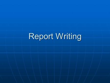 Report Writing. 5 Steps to Report Writing 1 1 1. Define the problem 2. Gather the necessary information 3. Analyze the information 4. Organize the information.