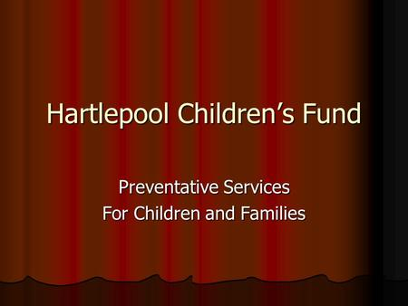 Hartlepool Children's Fund Preventative Services For Children and Families.