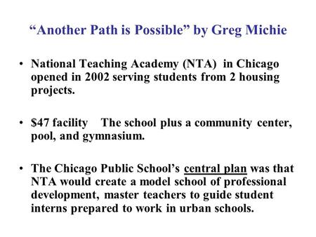 """Another Path is Possible"" by Greg Michie National Teaching Academy (NTA) in Chicago opened in 2002 serving students from 2 housing projects. $47 facility."