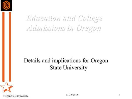 Oregon State University, 1 11/25/2015 Details and implications for Oregon State University.