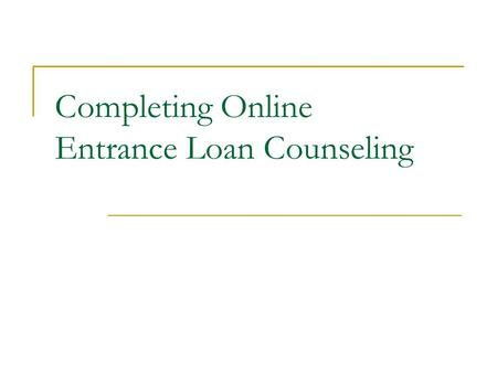 Completing Online Entrance Loan Counseling. Go to studentloans.gov.