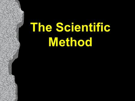 The Scientific Method. Scientific Investigation State a Question or Problem Form a Hypothesis Test the Hypothesis through Experimentation Record and Analyze.