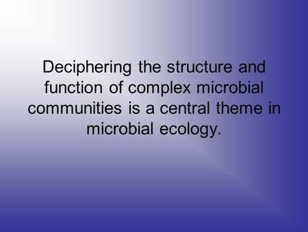 Deciphering the structure and function of complex microbial communities is a central theme in microbial ecology.