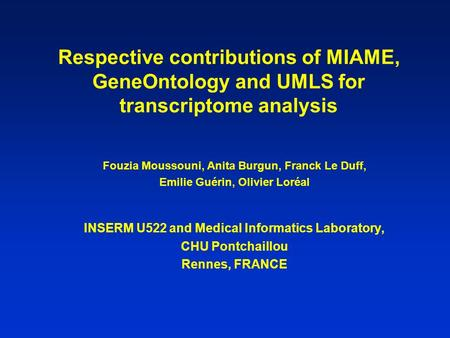 Respective contributions of MIAME, GeneOntology and UMLS for transcriptome analysis Fouzia Moussouni, Anita Burgun, Franck Le Duff, Emilie Guérin, Olivier.