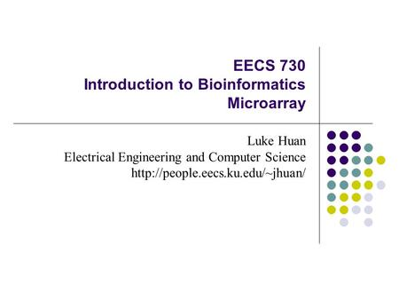 EECS 730 Introduction to Bioinformatics Microarray Luke Huan Electrical Engineering and Computer Science