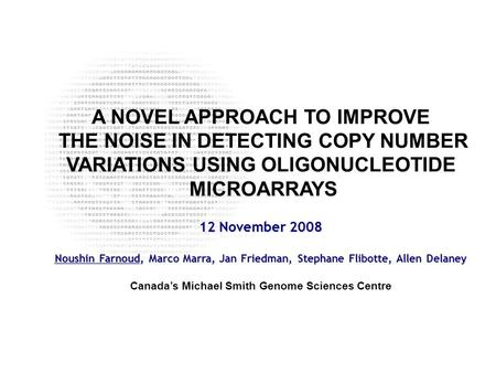 ____ __ __ _______Birol et al :: AGBT :: 7 February 2008 A NOVEL APPROACH TO IMPROVE THE NOISE IN DETECTING COPY NUMBER VARIATIONS USING OLIGONUCLEOTIDE.