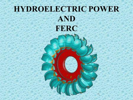 "HYDROELECTRIC POWER AND FERC. HYDRO 101A ""Water Runs Down Hill"""