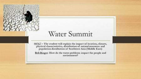 Water Summit SS7G7 – The student will explain the impact of location, climate, physical characteristics, distribution of natural resources and population.