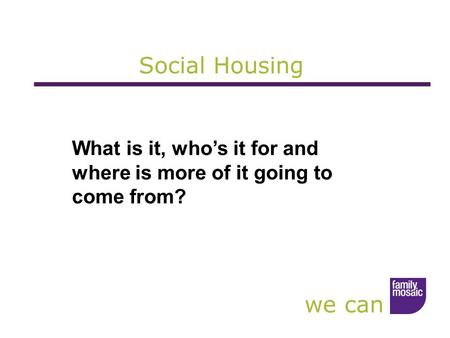 We can Social Housing What is it, who's it for and where is more of it going to come from?