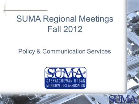 SUMA Regional Meetings Fall 2012 Policy & Communication Services.
