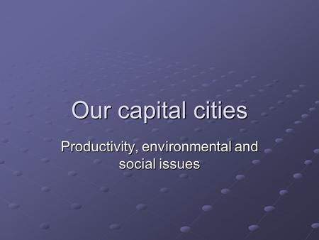 Our capital cities Productivity, environmental and social issues.