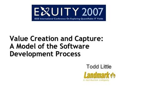 Value Creation and Capture: A Model of the Software Development Process Todd Little.